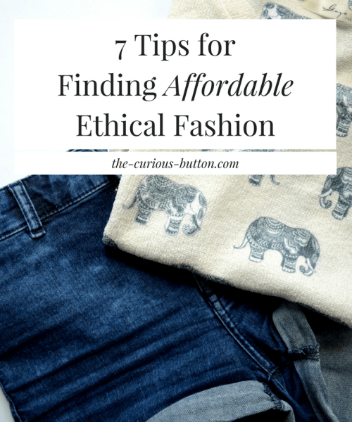 7 Tips for Finding Affordable Ethical Fashion | The Curious Button