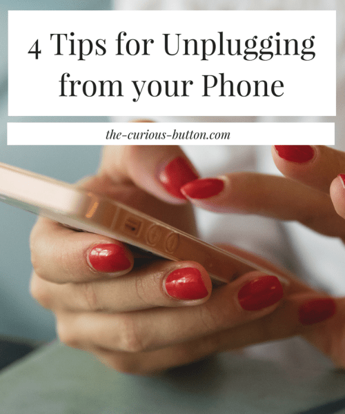 4 Tips for Unplugging from your Phone | The Curious Button