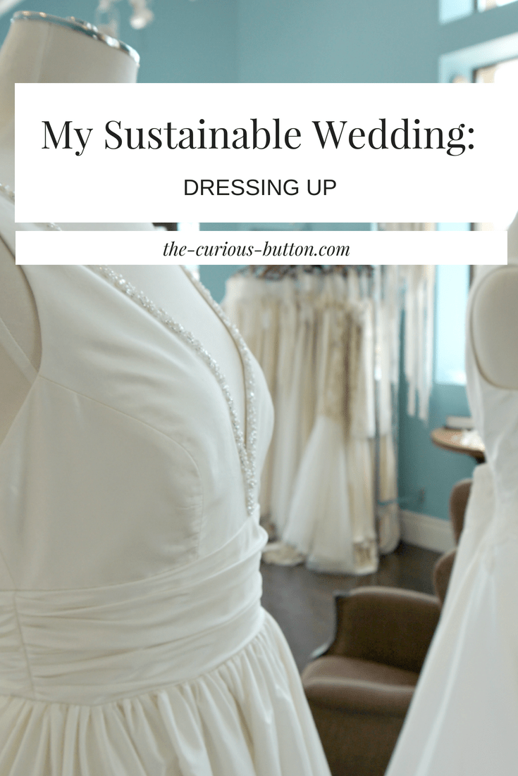My Sustainable Wedding: Dressing Up   The Curious Button