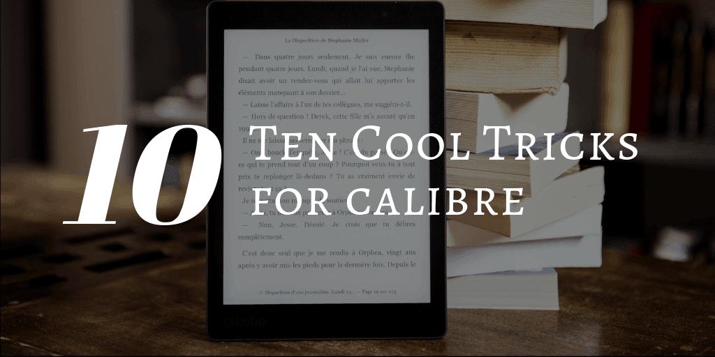 Ten Cool Tricks for Calibre | The Digital Reader