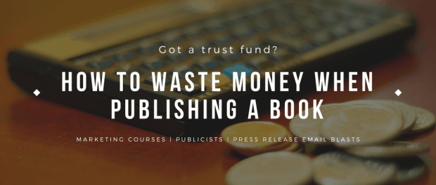 8 Ways For Authors to Waste Their Money Scam Self-Pub