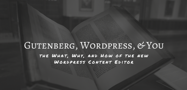 Gutenberg, Wordpress, & You: the What, the Why, and the How Web Publishing