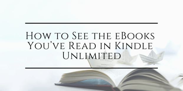How to See the eBooks You've Borrowed in Prime Reading and Kindle Unlimited Kindle (platform) Tips and Tricks