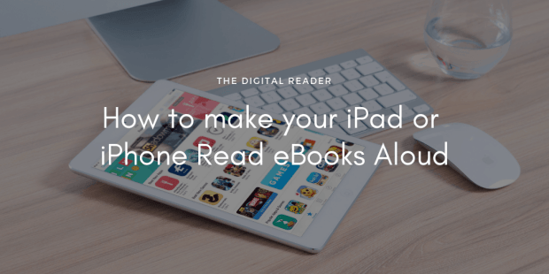 How to Make Your iPad or iPhone Read eBooks Aloud Tips and Tricks