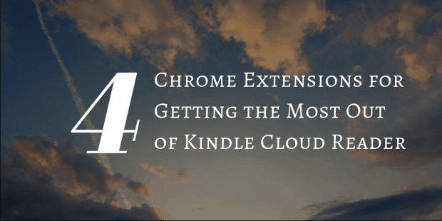 Four Chrome Extensions for Getting the Most Out of Kindle Cloud Reader e-Reading Software Kindle (platform) Tips and Tricks