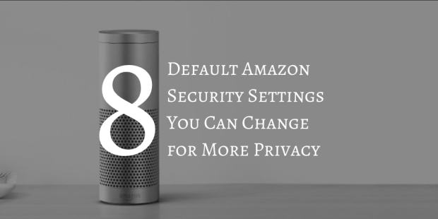 Eight Default Amazon Security Settings You Can Change for More Privacy Amazon Security & Privacy Tips and Tricks