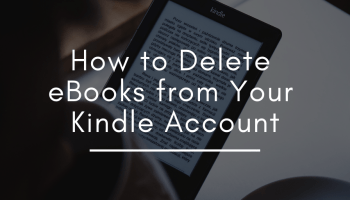 How to Remove Old Kindles and Kindle Apps From Your Account on