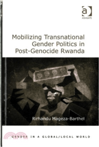 Review of Mobilizing Transnational Gender Politics in Post-Genocide Rwanda by Rirhandu Mageza-Barthel