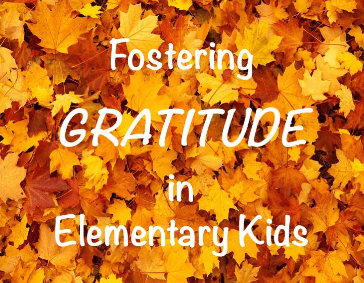 Fostering Gratitude in Elementary Kids