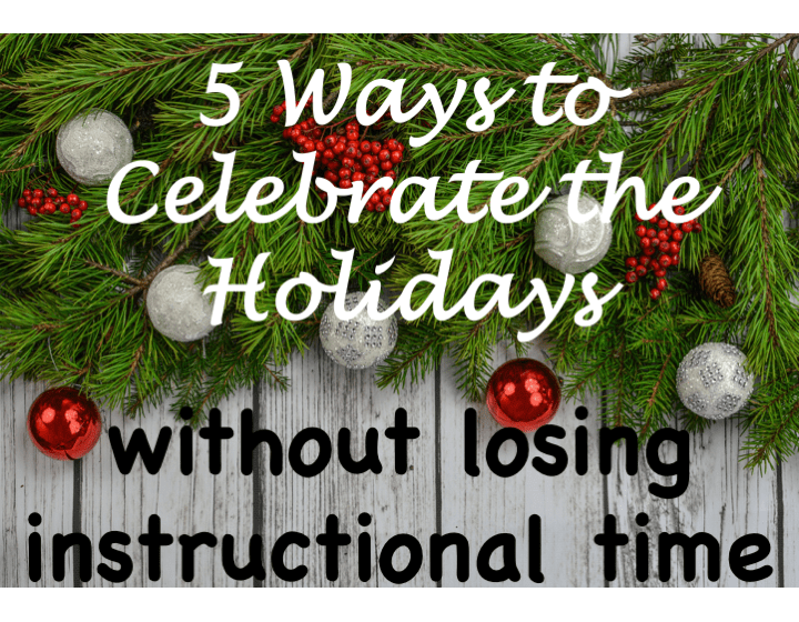 5 Ways To Celebrate the Holidays without Losing Instructional Time