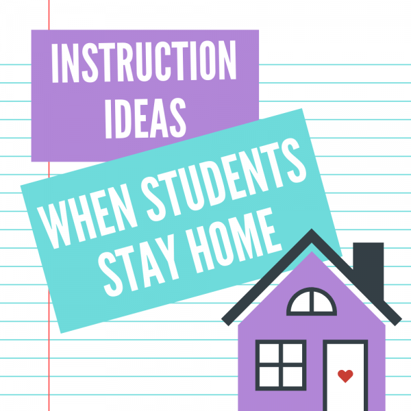 Instruction Ideas When Students Stay Home