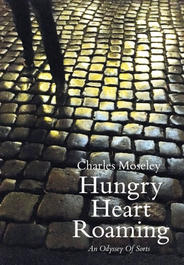 left In his latest book, Hungry Heart Roaming, Charles Moseley has created an unconventional hybrid of memoir and travel book, with vivid descriptions of sites in Greece, Rome, and Florence, and the philosophical thoughts these places inspire.