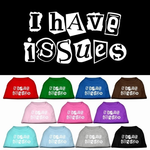 I Have Issues Screen Print Dog Shirt | The Pet Boutique