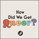 How Did We Get Queer?