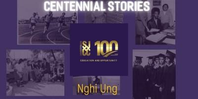 Centennial Stories: Nghi Ung