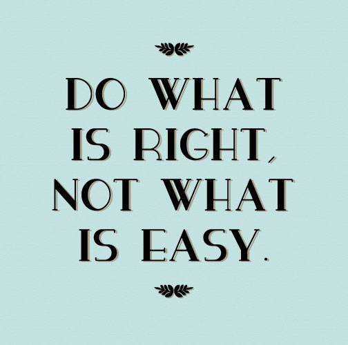 do-what-is-right-not-what-is-easy-quote-1