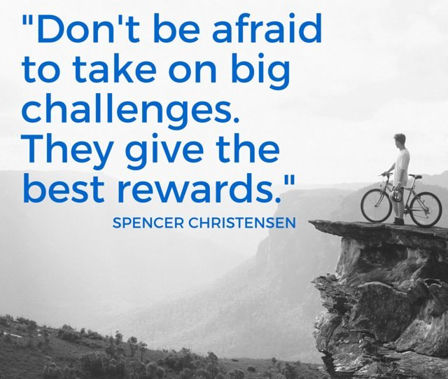 dont-be-afraid-to-take-on-big-challenges-they-give-the-best-rewards.jpg