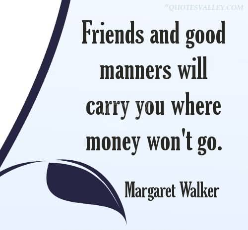 friends-and-good-manners-will-carry-you-where-money-wont-go