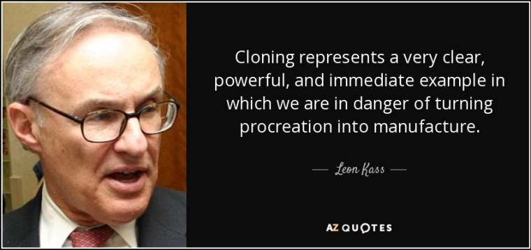 quote-cloning-represents-a-very-clear-powerful-and-immediate-example-in-which-we-are-in-danger-leon-kass-15-37-44