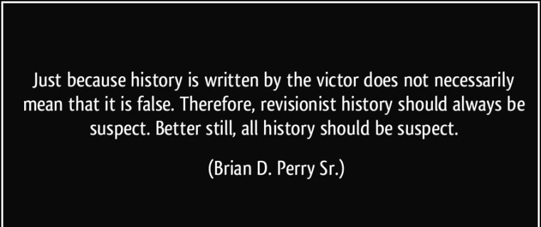 quote-just-because-history-is-written-by-the-victor-does-not-necessarily-mean-that-it-is-false-brian-d-perry-sr-349254.jpg