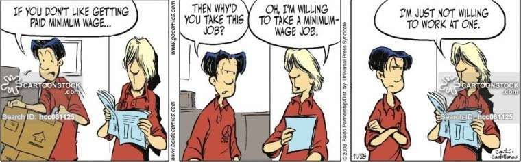 """Oh I'm willing to take a minimum wage job. I'm just not willing to work at one."""