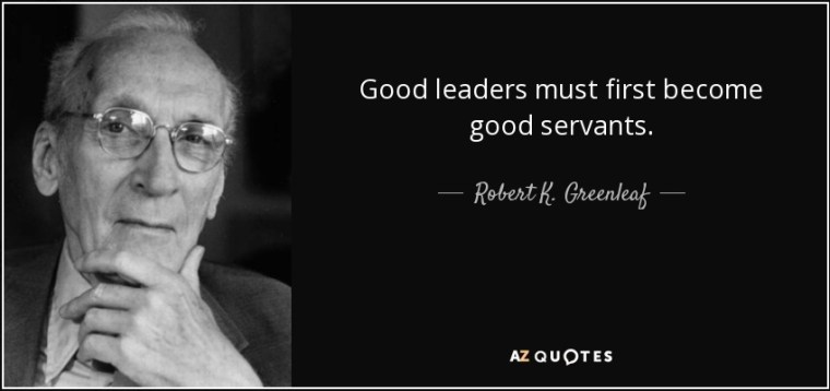 quote-good-leaders-must-first-become-good-servants-robert-k-greenleaf-52-60-30