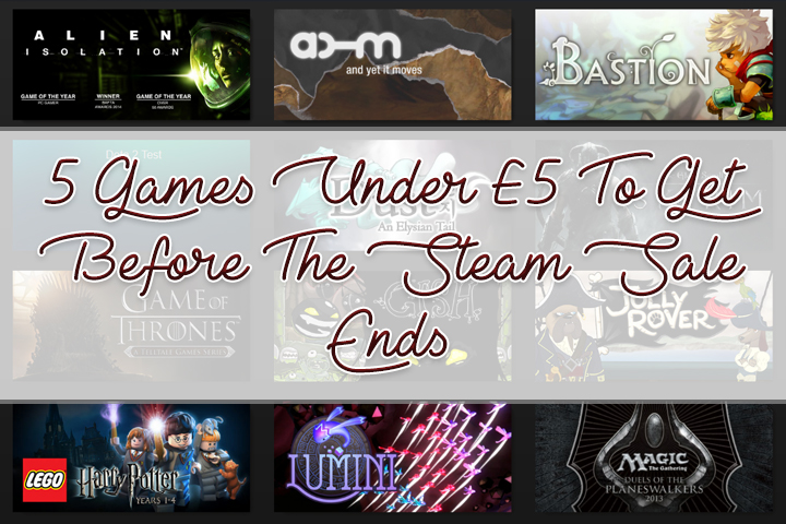 5 Games Under £5 To Get Before The Steam Sale Ends