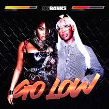 Ms Banks – Go Low