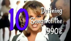 The Top Ten Defining Songs of the 90's