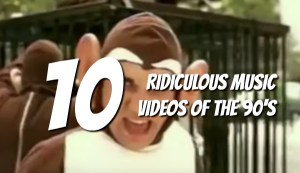 Top 10 Most Ridiculous Music Videos of the 90's