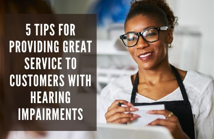 Blog Tips For Providing Great Service To Customers With Hearing Impairments
