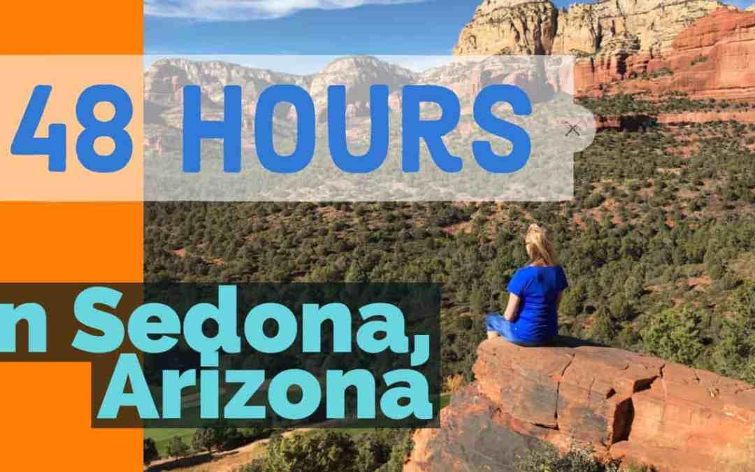 48 HOURS IN SEDONA   ARIZONA