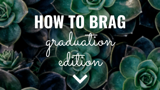 How to Brag Graduation Edition