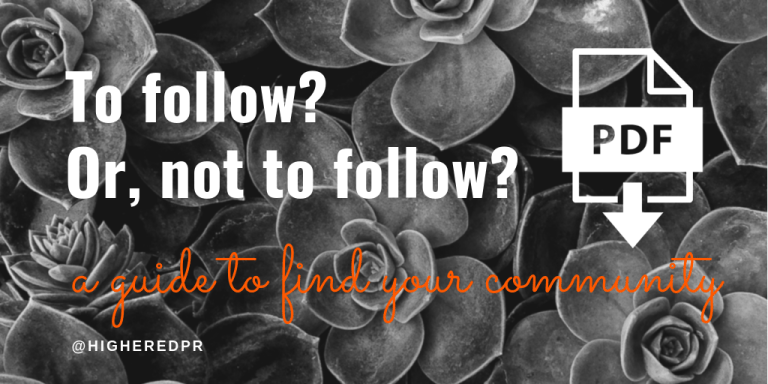 To follow? Or, not to follow? A guide to find your community PDF @HigherEdPR