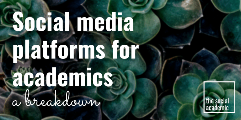 Social Media Platforms for academics: a breakdown | The Social Academic
