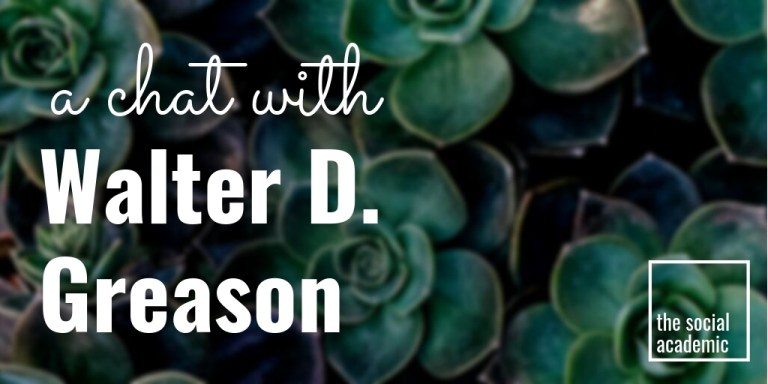 A Chat with Walter D. Greason on The Social Academic