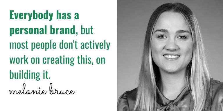 'Everybody has a personal brand, but most people don't actively work on creating this, on building it,' Melanie Bruce
