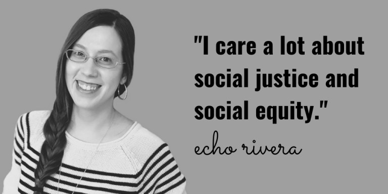 """I care a lot about social justice and social equity,"" Echo Rivera"