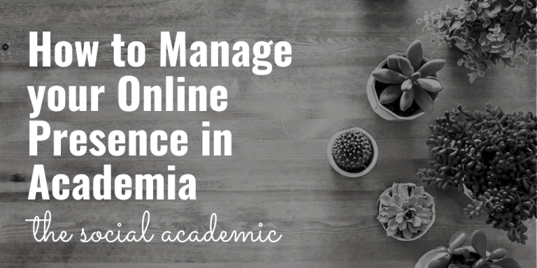 How to Manage your Online Presence in Academia on The Social Academic blog