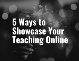 5 Ways to Showcase Your Teaching Online