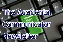 Subscribe to The Accidental Communicator Newsletter
