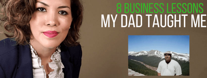 8 Business Lessons my Dad Taught Me