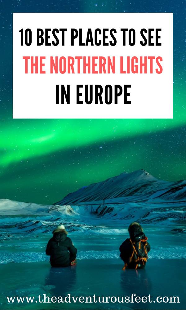 Want to see the northern lights? Here is a list of the best places to see the northern lights in Europe.  where to see the northern lights in Europe   best place to see the northern lights in Europe   best places to see the northern lights in the world   where you can go to see the northern lights in europe   what are northern lights best time to see the northern lights #europenorthernlights #northernlightsineurope #bestplacestoseethenorthernlightsineurope #theadventurousfeet