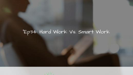 Ep34: Hard Work vs Smart Work