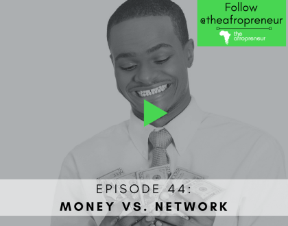 Money vs Network Afropreneur Podcast Entrepreneurs Africa