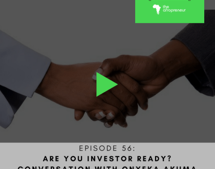 Ep56: Are you Investor Ready?  Conversation with Onyeka Akumah of Farmcrowdy Part 1