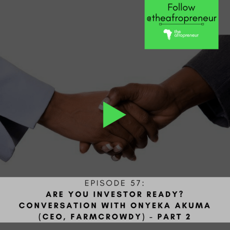 Ep57: Are you Investor Ready?  Conversation with Onyeka Akumah of Farmcrowdy Part 2