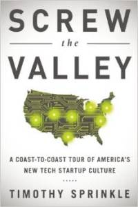 Screw the Valley: A Coast-to-Coast Tour of America's New Tech Startup Culture