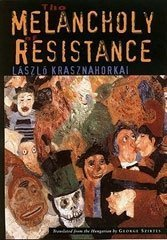 The Melancholy of Resistance: Lázló Krasznahorkai's majestic whale and circus story portrays decay as a virtue.