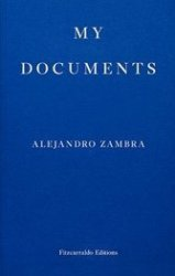 My Documents: Chilean Alejandro Zambra's stories build from fictional autobiography into sharp tales of sadness.